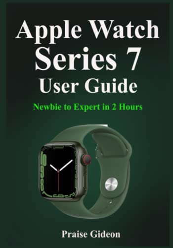 Apple Watch Series 7 User Guide: Newbie to Expert in 2 Hours