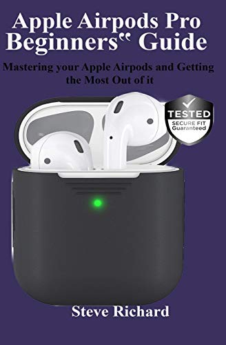 """Apple Airpods Pro Beginners"""" Guide: Mastering your Apple Airpods and Getting the Most Out of it"""