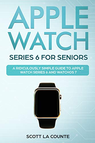 Apple Watch Series 6 For Seniors: A Ridiculously Simple Guide To Apple Watch Series 6 and WatchOS 7 (English Edition)