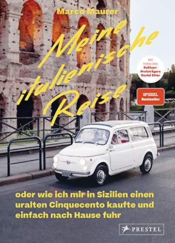 Meine italienische Reise: oder wie ich mir in Sizilien einen uralten Cinquecento kaufte und einfach nach Hause fuhr. - Spiegel Bestseller