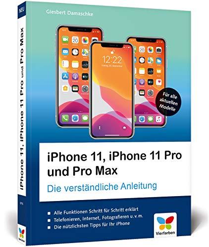 iPhone 11, iPhone 11 Pro und Pro Max: Die verständliche Anleitung für alle neuen iPhone-Modelle. Aktuell zu iOS 13, ideal für Senioren!