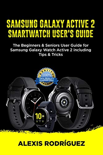 SAMSUNG GALAXY ACTIVE 2 SMARTWATCH USER'S GUIDE: The Beginners & Seniors User Guide for Samsung Galaxy Watch Active 2 including Tips & Tricks