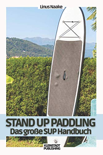 Stand Up Paddling: Das große SUP Handbuch (Real Life Adventures)