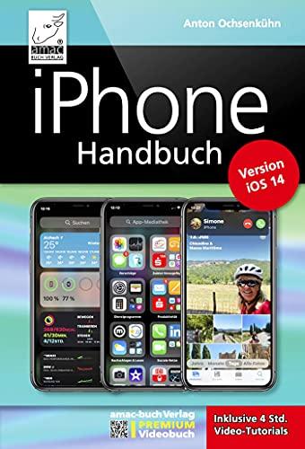 iPhone Handbuch Version iOS 14 - PREMIUM Videobuch: Buch + 4 h Videotutorials - für alle iPhones geeignet; komplett vierfarbig und für Einsteiger optimal