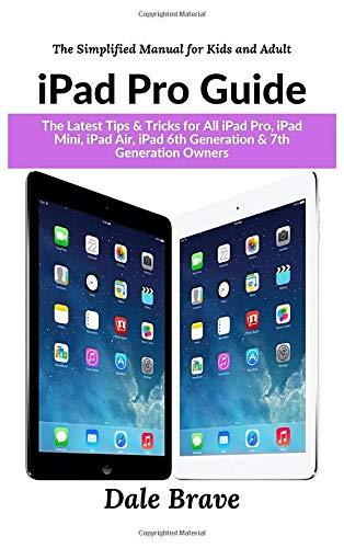 iPad Pro: The 2020 Ultimate User Guide For all iPad Mini, iPad Air, iPad Pro and iOS 13 Owners